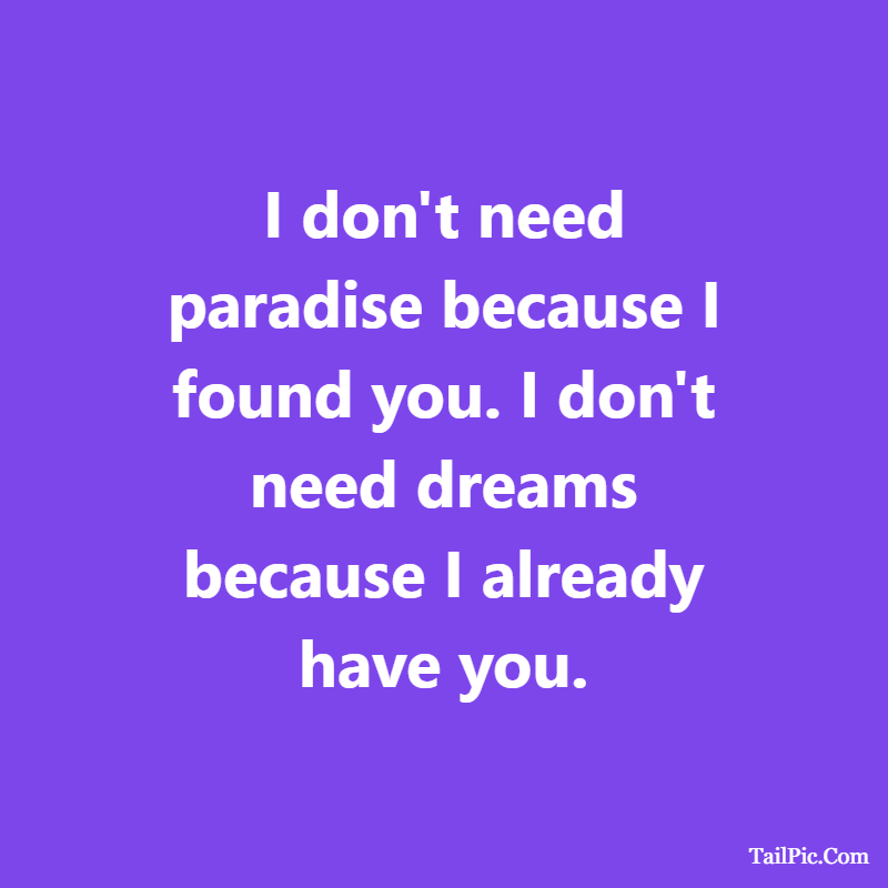 Cute boyfriend quotes I don't need paradise because I found you i love you