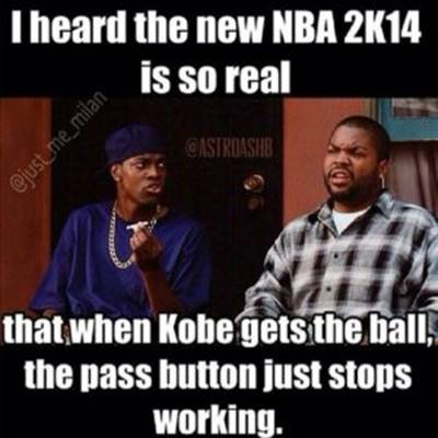 """Nba Funny Memes """"I heard the new NBA 2K14 is so real that when Kobe gets the ball, the pass button just stops working."""""""