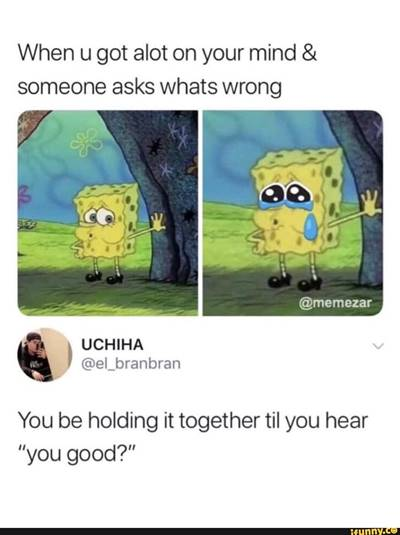 """Sad Memes About Love """"People break your heart and act like you're the one who fucked shit up."""""""