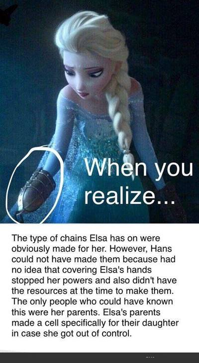 """Sad Memes About Relationships """"When you realize… The type of chains Elsa has on were obviously made for her. However, hans could not have made them because had no idea that covering Elsa's hands stopped her powers and also didn't have the resources at the time to make them. The only people who could have known this were her parents. Elsa's parents made a cell specifically for their daughter in case she got out of control."""""""