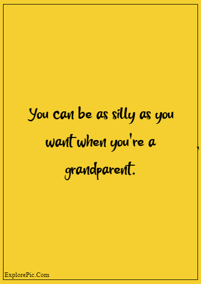 """80 Grandparents Quotes """"You can be as silly as you want when you're a grandparent."""""""
