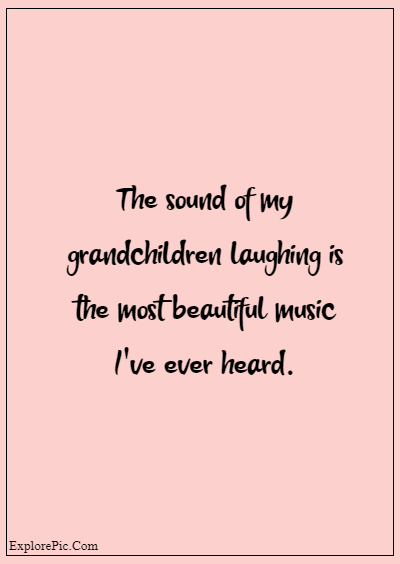 """80 Grandparents Quotes """"The sound of my grandchildren laughing is the most beautiful music I've ever heard."""""""