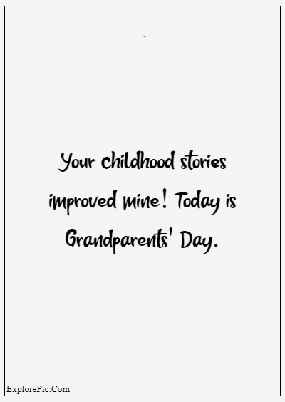 """80 Grandparents Quotes """"Your childhood stories improved mine! Today is Grandparents' Day."""""""