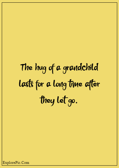 """80 Grandparents Quotes """"The hug of a grandchild lasts for a long time after they let go."""""""