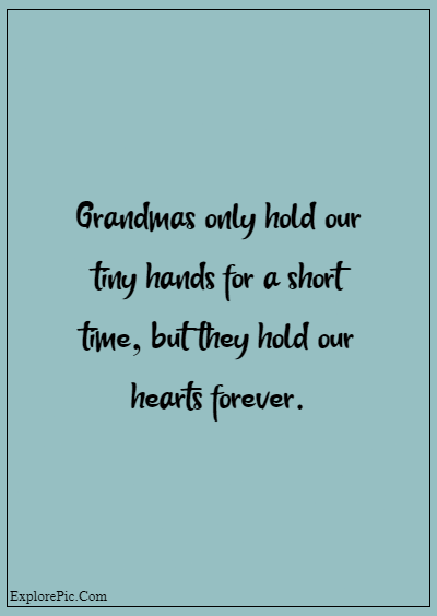 """80 Grandparents Quotes """"Grandmas only hold our tiny hands for a short time, but they hold our hearts forever."""""""