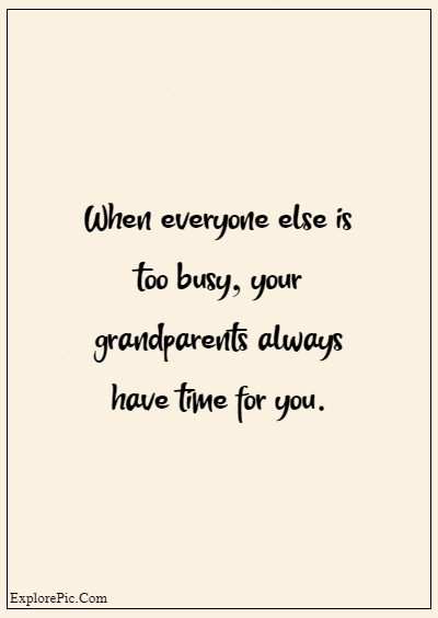 """80 Grandparents Quotes """"When everyone else is too busy, your grandparents always have time for you."""""""