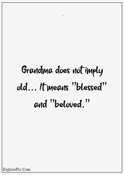 """80 Grandparents Quotes """"Grandma does not imply old... It means """"blessed"""" and """"beloved."""""""